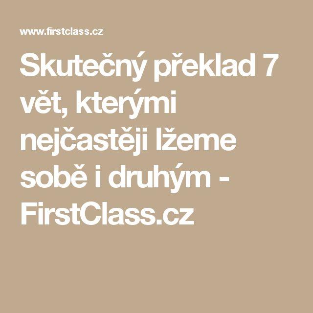 Skutečný překlad 7 vět, kterými nejčastěji lžeme sobě i druhým - FirstClass.cz