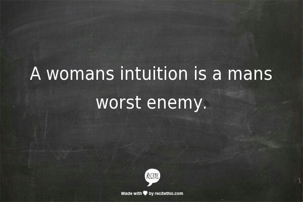 Never test the power of intuition.