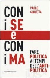 Paolo Giaretta, Con i se e con i ma. Fare politica ai tempi dell'antipolitica, ed. Nuova dimensione, 2014