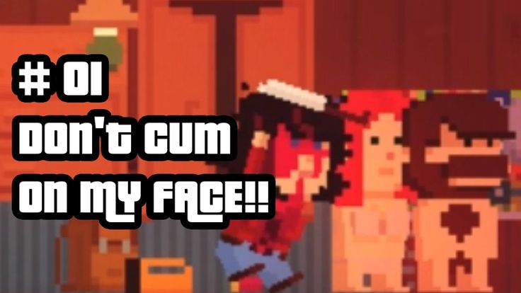 DON'T CUM ON MY FACE!!