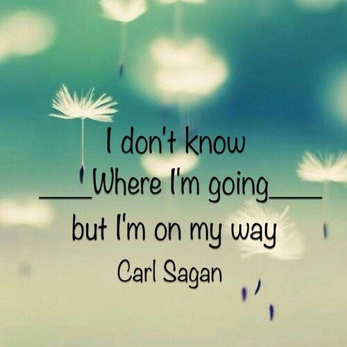 I Don't Know Where I'm Going But I'm On My Way.