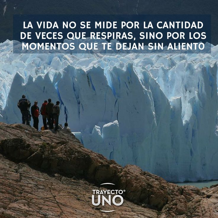 #Inspiration #travel #quotes #travelquotes #viajes #frases #viajeros #calafate #patagonia #argentina