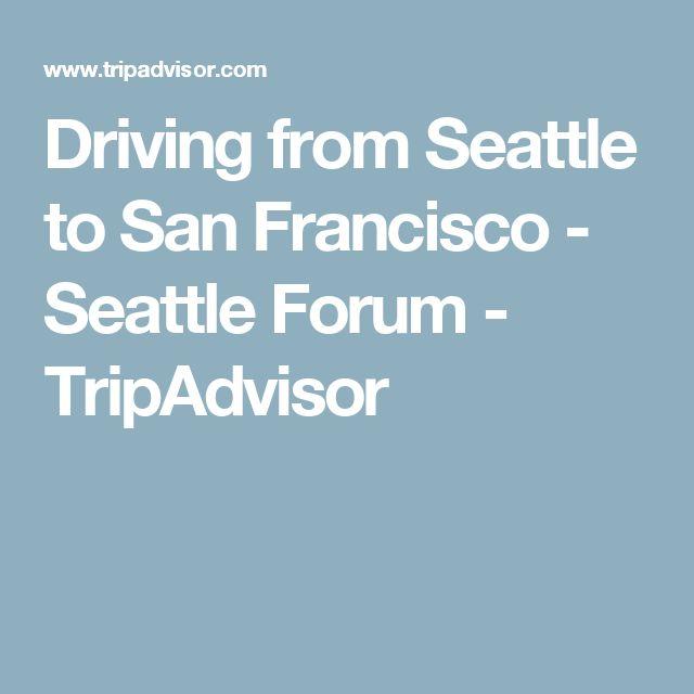 Driving from Seattle to San Francisco - Seattle Forum - TripAdvisor