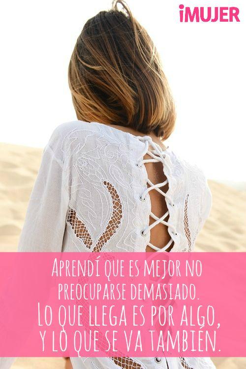 #Frases Aprendí que no hay que #preocuparse demasiado, lo que #llega es por…