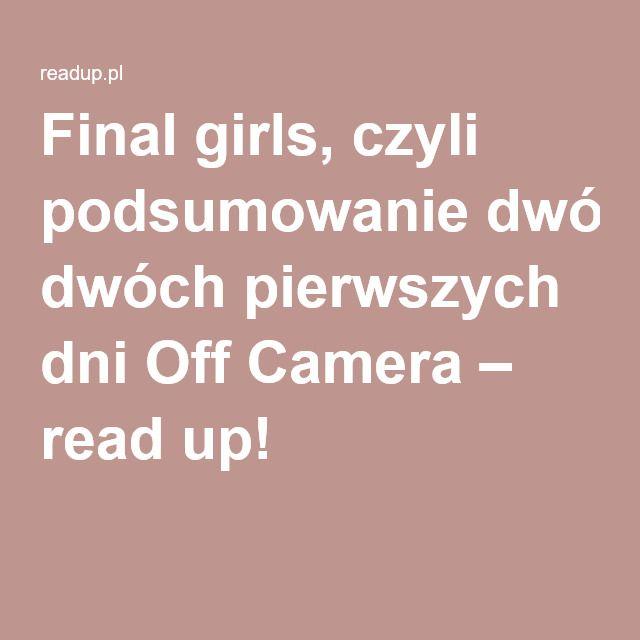 Final girls, czyli podsumowanie dwóch pierwszych dni Off Camera – read up!