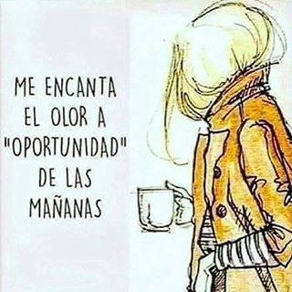Cada mañana es una nueva oportunidad, no la pierdas!