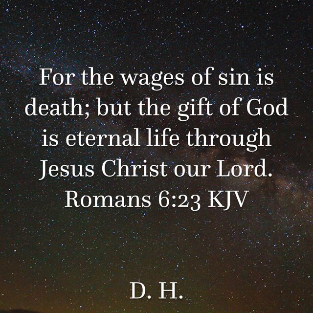 Romans For The Wages Of Sin Is Death; But The Gift Of God Is Eternal Life  Through Jesus Christ Our Lord.