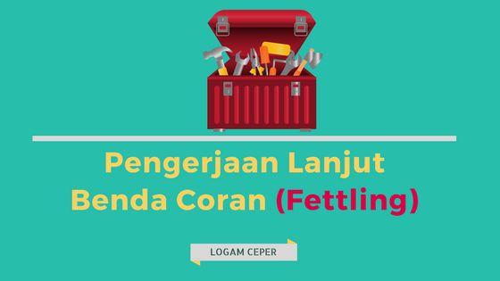 Pengerjaan Lanjut Benda Coran (Fettling) - Logam Ceper