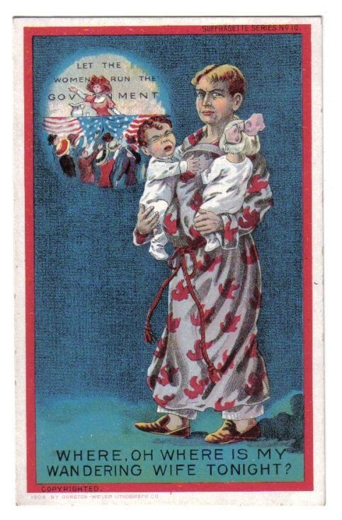 Where is My wandering Wife~Suffragette Series #10~Dunston-Weiler Litho Co~1909