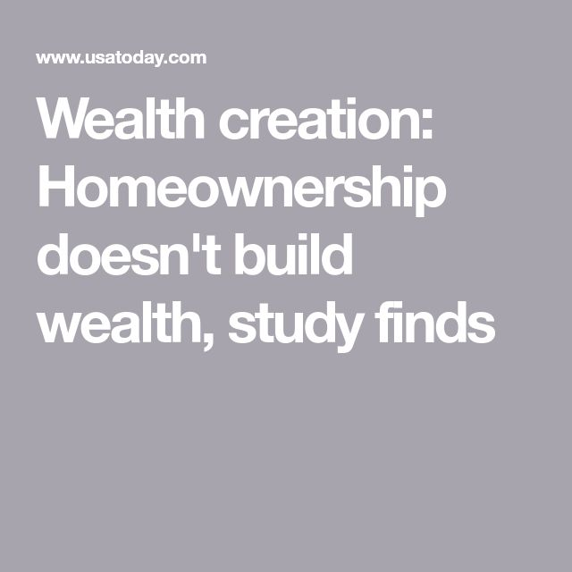 Wealth creation: Homeownership doesn't build wealth, study finds