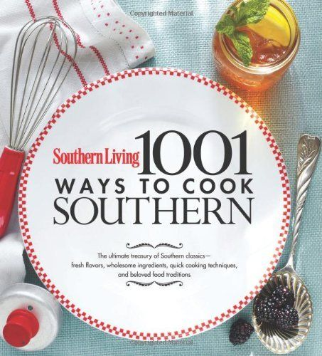 Southern Living 1,001 Ways to Cook Southern: The Ultimate Treasury of Southern Classics by Editors of Southern Living Magazine, http://www.amazon.com/dp/0848733118/ref=cm_sw_r_pi_dp_lA6Aqb155CCMN