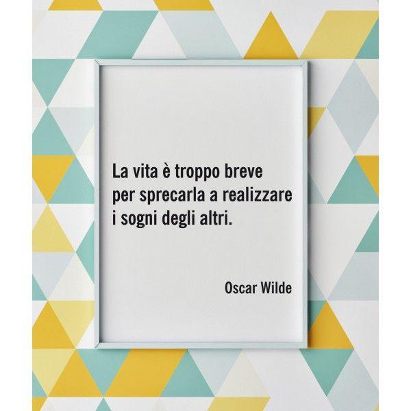 """Poster con aforisma """"La vita è troppo breve per sprecarla a realizzare i sogni degli altri"""" (a partire da euro 15,90). Arreda la tua casa con una frase speciale di #OscarWilde"""
