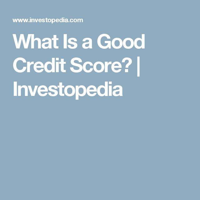 What Is a Good Credit Score? | Investopedia