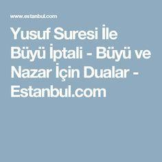 Yusuf Suresi İle Büyü İptali - Büyü ve Nazar İçin Dualar - Estanbul.com