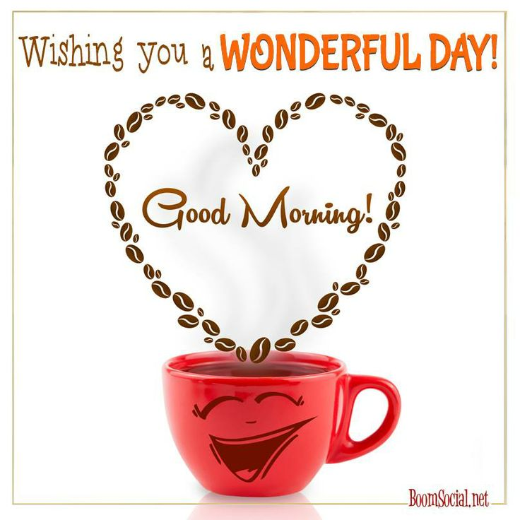GOOD MORNING! Wishing YOU a WONDERFUL DAY!
