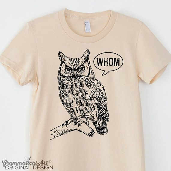 Funny Grammar Shirt Whom Owl Shirt Womens Shirt English Teacher Gift for Teachers Grammatical Owl Cool Funny T Shirt Women…