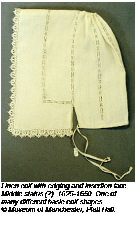 Linen coif with edging and insertion lace. Middle status (?). 1625-1650. One of many different basic coif shapes.