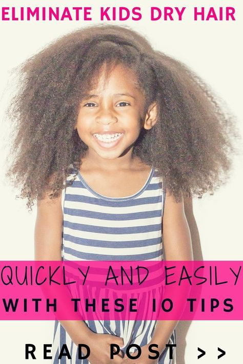 How to eliminate kids dry hair quickly and easily with these 10 tips — Natural Hair Care for Girls