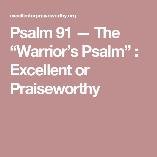 "Psalm 91 — The ""Warrior's Psalm"" : Excellent or Praiseworthy"