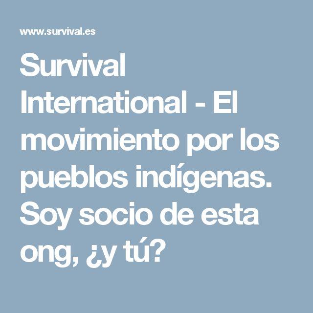 Survival International - El movimiento por los pueblos indígenas. Soy socio de esta ong, ¿y tú?