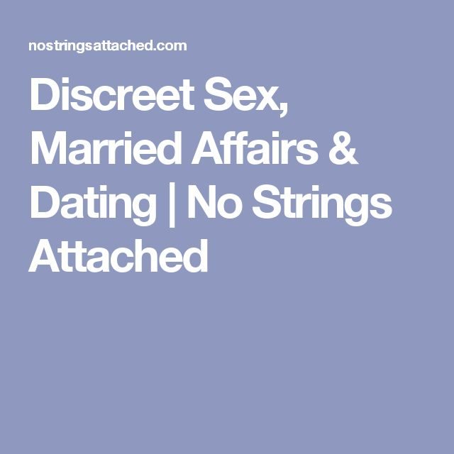 Discreet Sex, Married Affairs & Dating   No Strings Attached