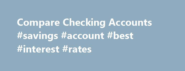 Compare Checking Accounts #savings #account #best #interest #rates http://savings.remmont.com/compare-checking-accounts-savings-account-best-interest-rates/  Compare Checking Accounts Free Solutions: A $25 deposit is required to open a Free Solutions...