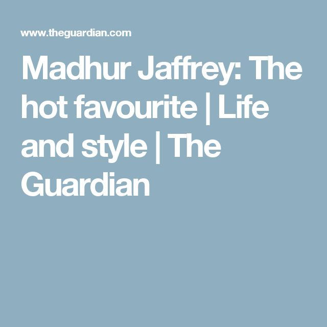 Madhur Jaffrey: The hot favourite | Life and style | The Guardian