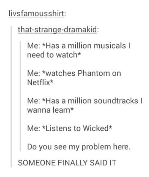So true... EXCEPT THEY TOOK PHANTOM OF OF NETFLIX!!! << *watches RENT and Grease on netflix*