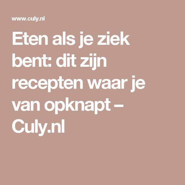 Eten als je ziek bent: dit zijn recepten waar je van opknapt – Culy.nl