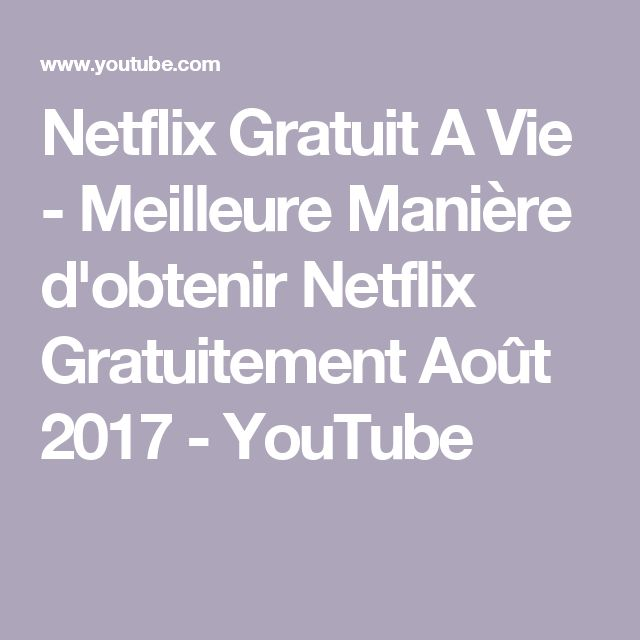 Netflix Gratuit A Vie - Meilleure Manière d'obtenir Netflix Gratuitement Août 2017 - YouTube