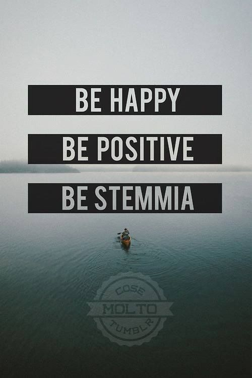 Be happy Be positive Be...stemmia