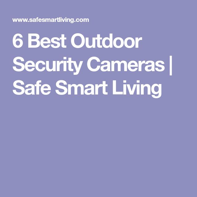6 Best Outdoor Security Cameras | Safe Smart Living