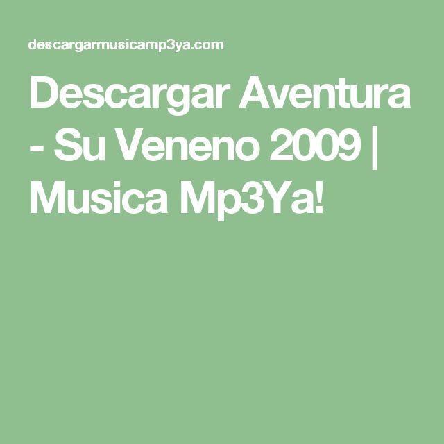 Descargar Aventura - Su Veneno 2009 | Musica Mp3Ya!