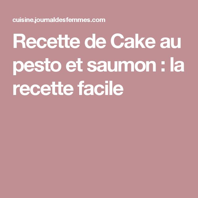Recette de Cake au pesto et saumon : la recette facile