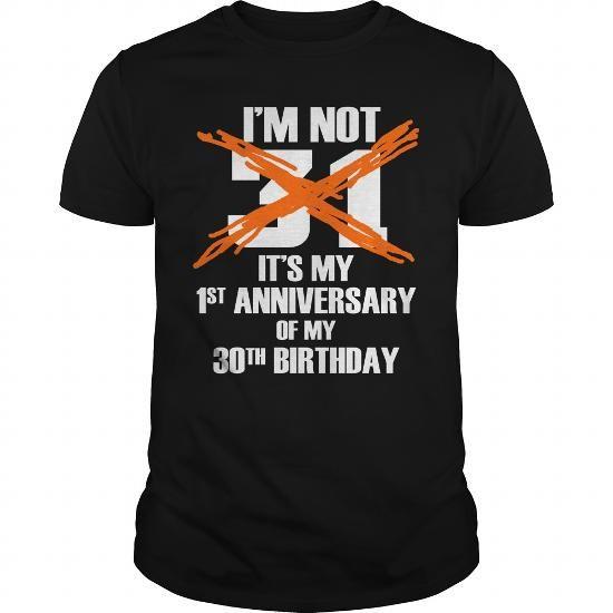 Im not 31 Its my 1st anniversary of my 30th birthday