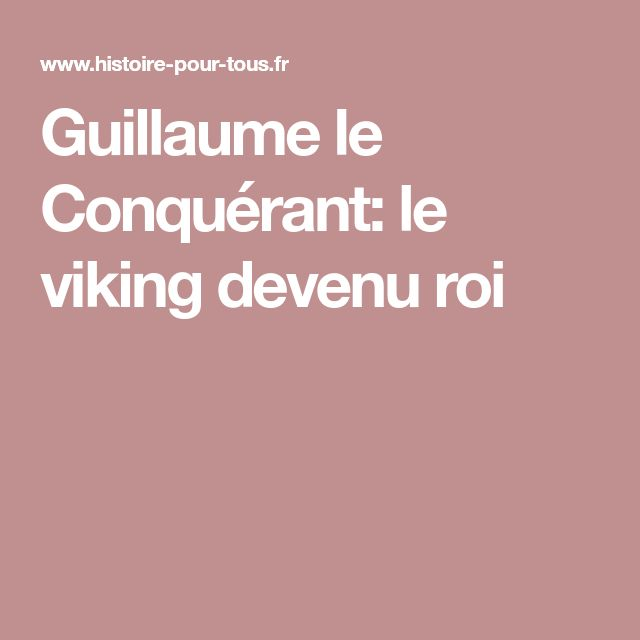 Guillaume le Conquérant: le viking devenu roi