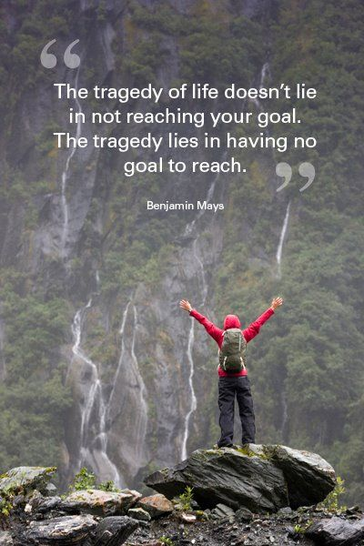 """""""The tragedy of life doesn't lie in not reaching your goal. The tragedy lies in having no goal to reach."""" Benjamin Mays"""