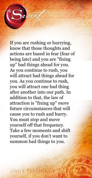 The Secret ~ Law of Attraction. So very true, and maybe one of the major root cases for society wanting to be and stay 'busy' all the time doing 'busy-ness' and in this process maybe wasting valuable 'time'?