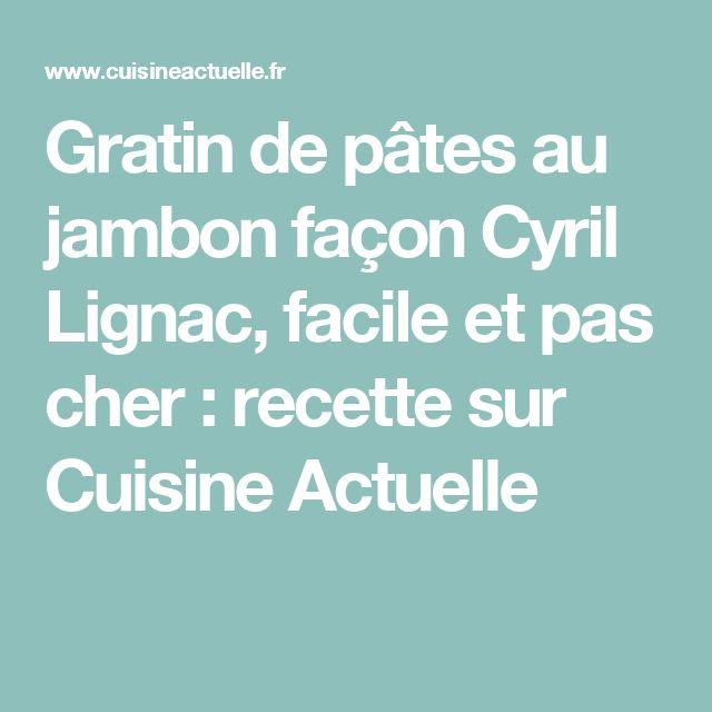 Gratin de pâtes au jambon façon Cyril Lignac, facile et pas cher : recette sur Cuisine Actuelle