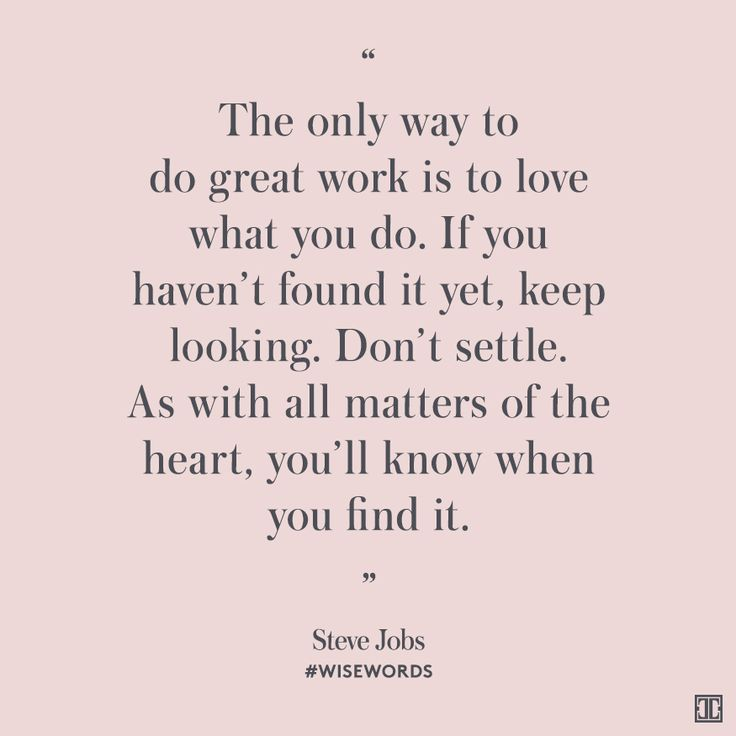 """""""The only way to do great work is to love what you do. If you haven't found it yet, keep looking. Don't settle. As with all matters of the heart, you'll know when you find it.""""  — Steve Jobs #WiseWords"""