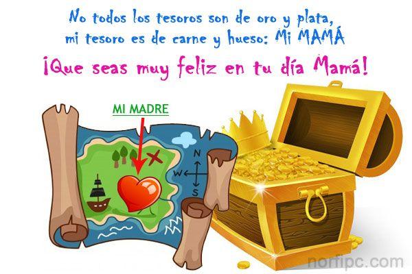 No todos los tesoros son de oro y plata, mi tesoro es de carne y hueso: Mi MAMÁ ¡Que seas muy feliz en tu día Mamá!