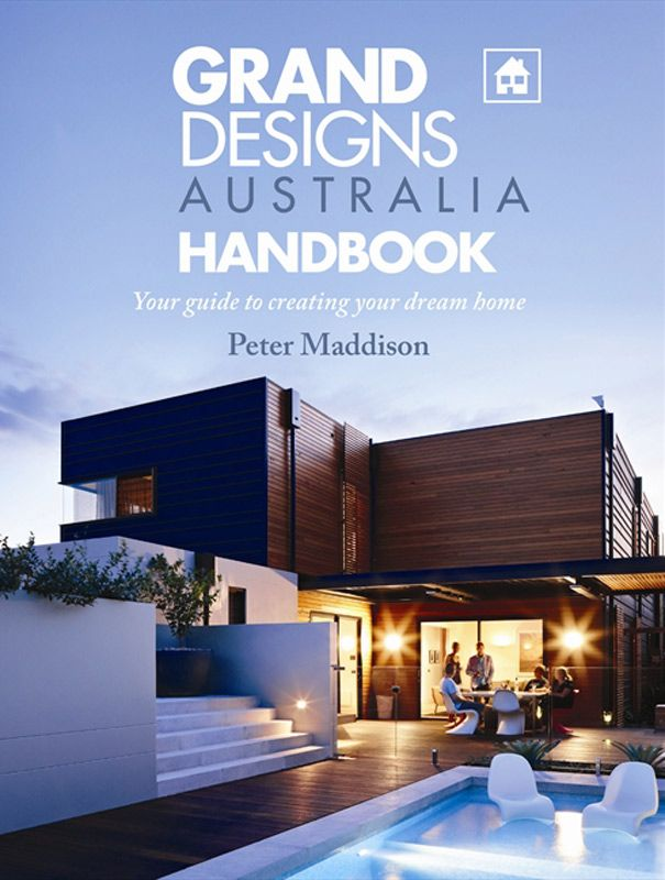 """We are seeing a golden age of experimentation in architectural design in Australia,"" writes Peter Maddison in his Grand Designs Australia Handbook."