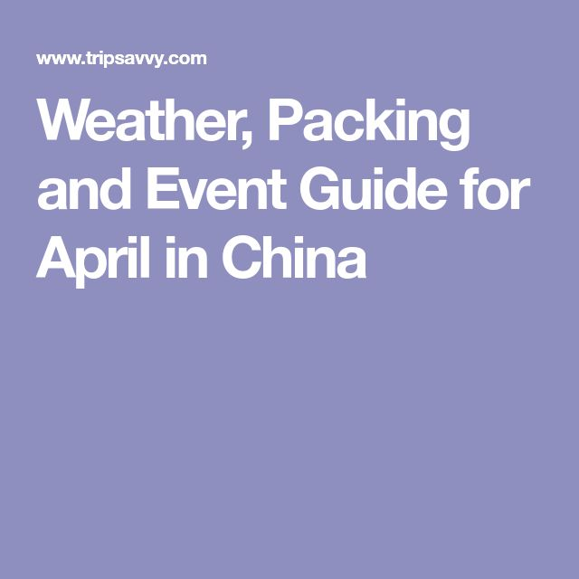 Weather, Packing and Event Guide for April in China