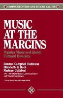Music at the margins : popular music and global cultural diversity / Deanna Campbell Robinson ... [et al.] ; critical response by Simon Frith Publicación	 Newbury Park, Calif. : Sage Publications, cop. 1991