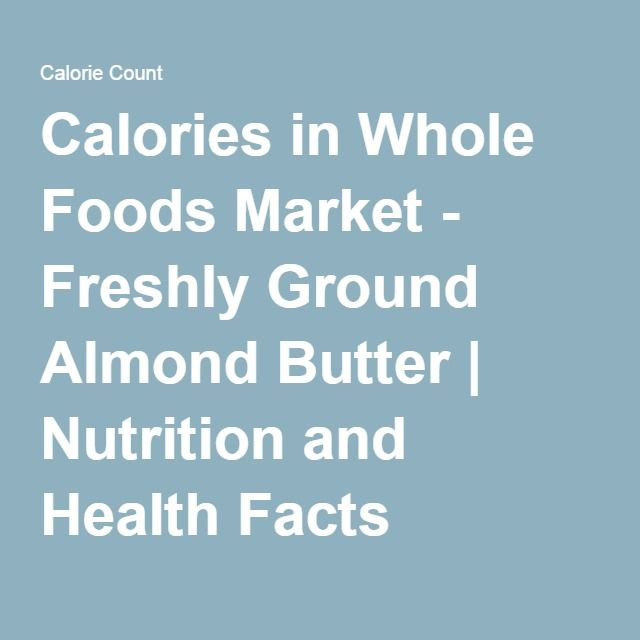 Calories in Whole Foods Market - Freshly Ground Almond Butter | Nutrition and Health Facts