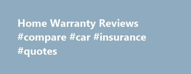 Home Warranty Reviews #compare #car #insurance #quotes http://insurance.nef2.com/home-warranty-reviews-compare-car-insurance-quotes/  #home appliance insurance # What is Home Warranty? A home warranty is a contract that agrees to provide you with discounted repair and replacement services. Let's assume that you have a host of appliances that you rely on to get... Read more