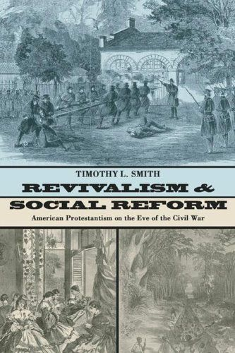 Timothy L. Smith.  Revivalism and Social Reform: American Protestantism on the Eve of the Civil War Reprint (Eugene, OR: Wipf and Stock, 2004).