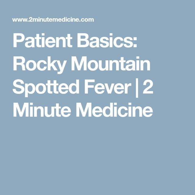 Patient Basics: Rocky Mountain Spotted Fever | 2 Minute Medicine