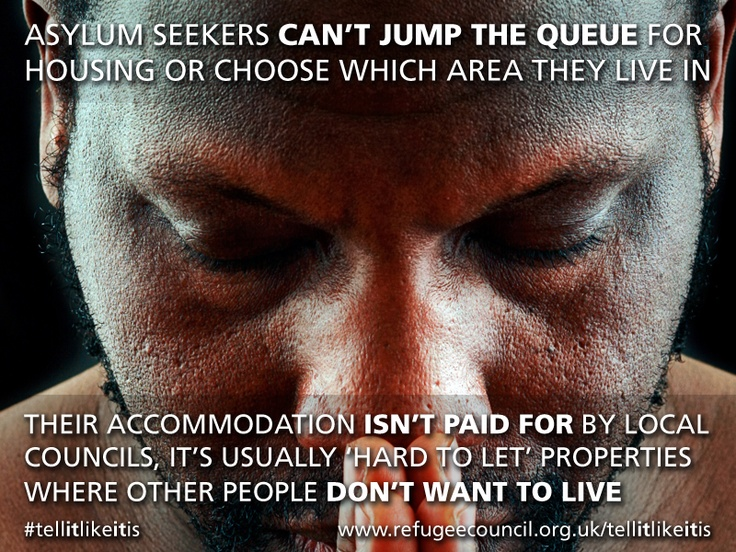 Asylum Seekers can't jump the queue for housing or choose which area they live in. Their accommodation isn't paid for by local councils, it's usually 'hard to let' properties where other people don't want to live #tellitlikeitis
