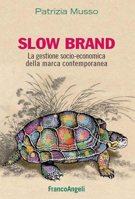 Slow Brand, di Patrizia Musso, FrancoAngeli Editore, ottobre 2013